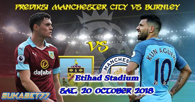 Prediksi Pertandingan Manchester City vs Burnley Tanggal 20 Oktober 2018