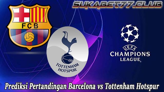 Prediksi Liga Champions Antara Barcelona vs Tottenham