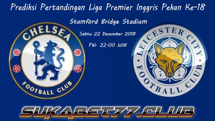 Prediksi Liga Inggris, Chelsea vs Leicester City 22 Desember 2018