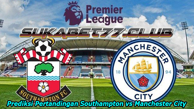 Prediksi Southampton vs Manchester City Di Penghujung Tahun 2018